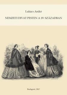 Lukács Anikó - Nemzeti divat Pesten a 19. században
