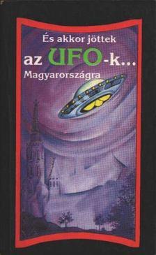 Dalia László, Tarpai S. Anikó, Trethon Judit - És akkor jöttek az UFO-k... Magyarországra [antikvár]