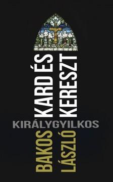 Bakos László - Kard és kereszt [eKönyv: epub, mobi]