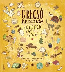 GRECSÓ KRISZTIÁN - Belefér egy pici szívbe - Baranyai András illusztrációival