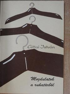 Gittai István - Mozdulatok a ruhatárból [antikvár]