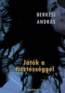BERKESI ANDRÁS - Játék a tisztességgel [eKönyv: epub, mobi]