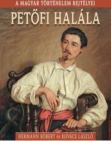 Hermann Róbert, Kovács László - Petőfi halála - A magyar történelem rejtélyei