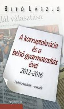 Bitó László - A korruptokrácia és a belső gyarmatosítás évei