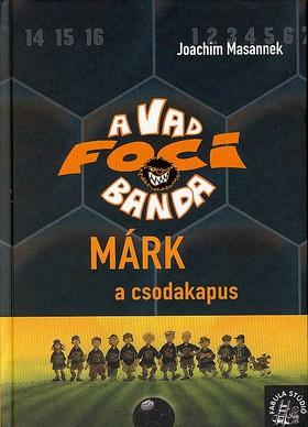 Joachim Masannek - A vad focibanda 13. - Márk a csodakapus