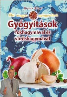 Kovács József - Ősi magyar gyógymódok III. - Gyógyítások fokhagymával és vöröshagymával
