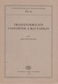 Horváth Katalin - Transzformációs csoportok a magyarban [antikvár]
