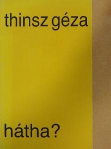Thinsz Géza - Hátha? [antikvár]