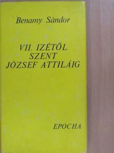 Benamy Sándor - VII. Izétől Szent József Attiláig [antikvár]