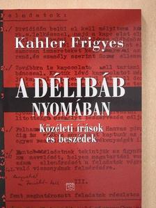 Kahler Frigyes - A délibáb nyomában [antikvár]