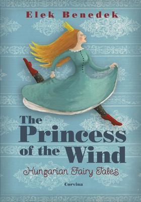 Benedek Elek - The Princess of the Wind (Szélike királykisasszony)
