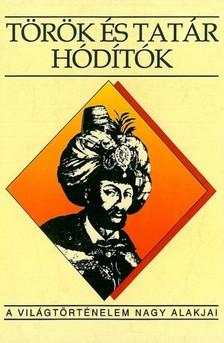 Fodor Pál, Hegyi Klára, Ivanics Mária - Török és tatár hódítók [eKönyv: epub, mobi]