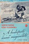 SZÉCSI NOÉMI, GÉRA ELEONÓRA - A budapesti úrinő magánélete (1860-1914)