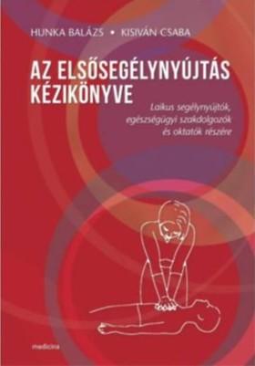 szerk.Hunka Balázs-Kisiván Csaba - Az elsősegélynyújtás kézikönyve