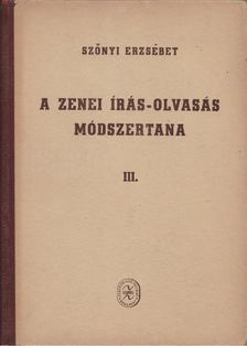 SZŐNYI ERZSÉBET - A zenei írás-olvasás módszertana III. [antikvár]