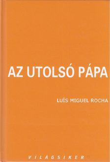 ROCHA, LUIS MIGUEL - Az utolsó pápa [antikvár]