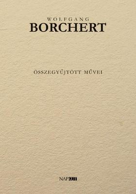 Wolfgang Borchert - Wolfgang Borchert összegyűjtött művei