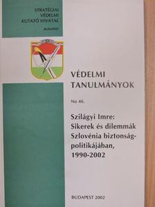 Szilágyi Imre - Sikerek és dilemmák Szlovénia biztonságpolitikájában, 1990-2002 [antikvár]
