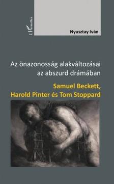 Nyusztay Iván - Az önazonosság alakváltozásai az abszurd drámában - Samuel Beckett, Harold Pinter és Tom Stoppard  [eKönyv: epub, mobi]