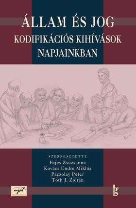 FEJES ZS. - KOVÁCS E. M. - PACZOLAY P. - - Állam és jog - kodifikációs kihívások napjainkban