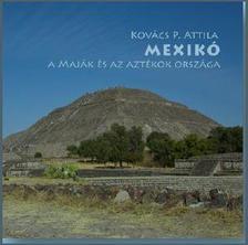 Kovács P. Attila - MEXIKÓ - A maják és az aztékok országa fotóalbum