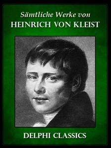 Heinrich von Kleist - Saemtliche Werke von Heinrich von Kleist (Illustrierte) [eKönyv: epub, mobi]