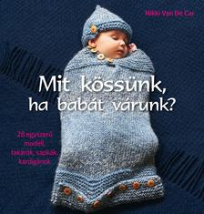 Nikki Van De Car - Mit kössünk, ha babát várunk? ***