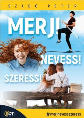 Szabó Péter (motivációs előadó) - Merj! Nevess! Szeress!