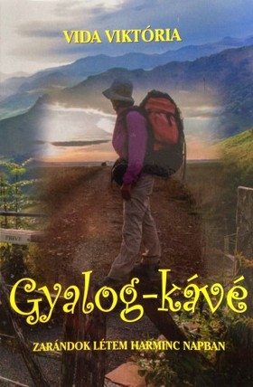 Viktória Vida - Gyalog-kávé - Zarándok létem harminc napban [eKönyv: epub, mobi]