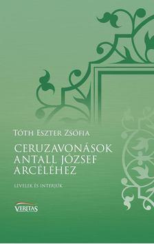Tóth Eszter Zsófia - Ceruzavonások Antall József arcéléhez [antikvár]