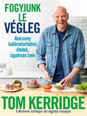 Tom Kerridge - Fogyjunk le végleg! - Alacsony kalóriatartalmú ételek, izgalmas ízek - A Michelin-csillagos séf legjobb receptjei