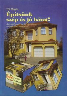 TÓTI MAGDA - Építsünk szép és jó házat! [antikvár]