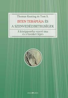 KEATING, THOMAS - S., TOM - Isten terápiája és a szenvedélybetegségek - A középpontba vezető ima és a tizenkét lépés