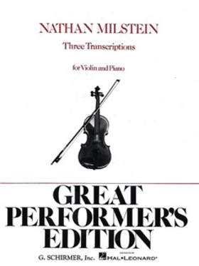 NATHAN MILSTEIN. THREE TRANSCRIPTIONS FOR VIOLIN AND PIANO