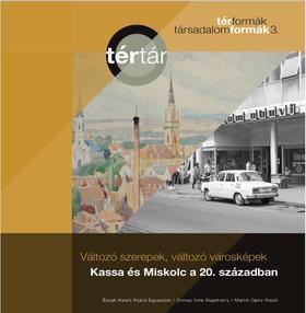 Tamáska Máté - Változó szerepek, változó városképek: Kassa és Miskolc a 20. században