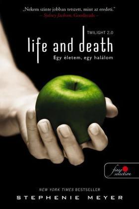 Stephenie Meyer - Life and Death - Twilight 2.0 - Egy életem, egy halálom (Twilight saga 1.)