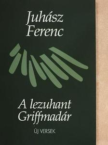 Juhász Ferenc - A lezuhant Griffmadár [antikvár]