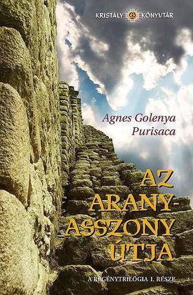Agnes Golenya Purisaca - AZ ARANYASSZONY ÚTJA - A REGÉNYTRILÓGIA I. RÉSZE