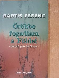Bartis Ferenc - Örökbe fogadtam a Földet [antikvár]