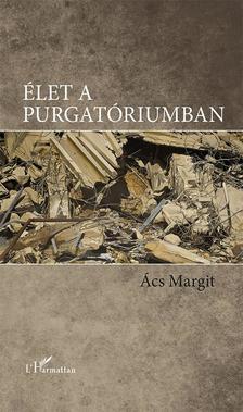 Ács Margit - Élet a purgatóriumban