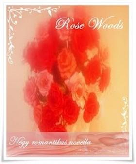 Rose Woods - ...ott is majd téged szeretlek