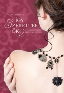NYÁRY KRISZTIÁN - Így szerettek ők 2 - Újabb irodalmi szerelmeskönyv  [eKönyv: epub, mobi]