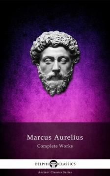 MARCUS AURELIUS - Complete Works of Marcus Aurelius (Illustrated) [eKönyv: epub, mobi]