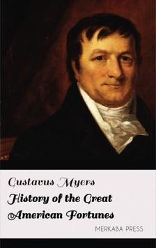 GUSTAVUS MYERS - History of the Great American Fortunes [eKönyv: epub, mobi]