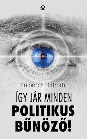 Frédéric H. Fajardie - Így jár minden politikus bűnöző! [antikvár]