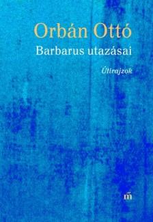 ORBÁN OTTÓ - Barbarus utazásai - Útirajzok [eKönyv: epub, mobi]