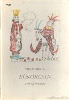 Vidor Miklós - Kökörcsin, a király bolondja [antikvár]