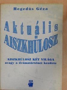 Hegedűs Géza - Aktuális Aiszkhülosz [antikvár]