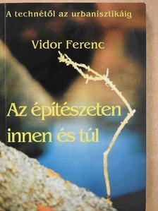 Vidor Ferenc - Az építészeten innen és túl (dedikált példány) [antikvár]