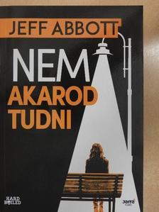 Jeff Abbott - Nem akarod tudni [antikvár]
